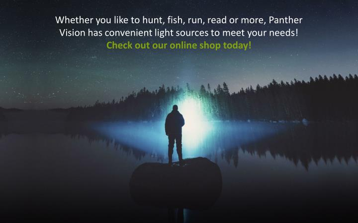 Whether you like to hunt, fish, run, read or more, Panther