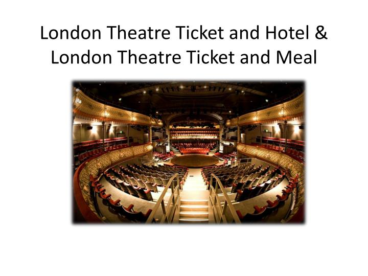 London theatre ticket and hotel london theatre ticket and meal