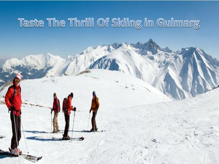 Taste the thrill of skiing in gulmarg