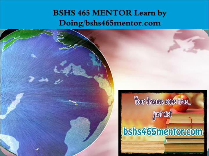 Bshs 465 mentor learn by doing bshs465mentor com