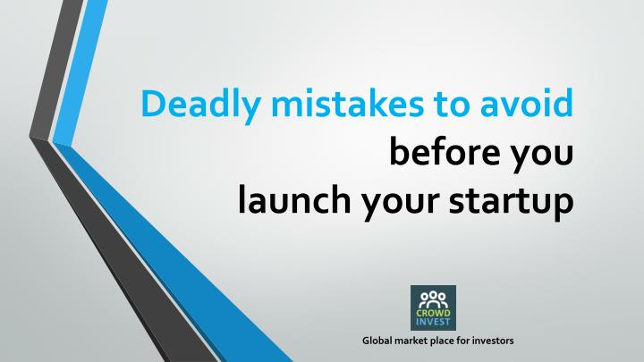 deadly mistakes to avoid before you launch your startup n.