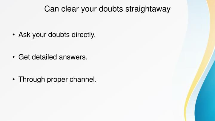 Can clear your doubts straightaway