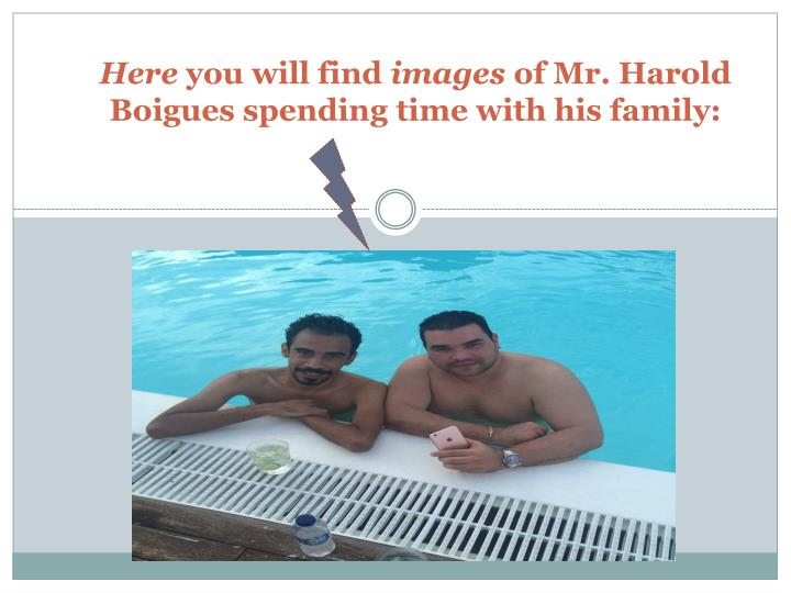 Here you will find images of mr harold boigues spending time with his family