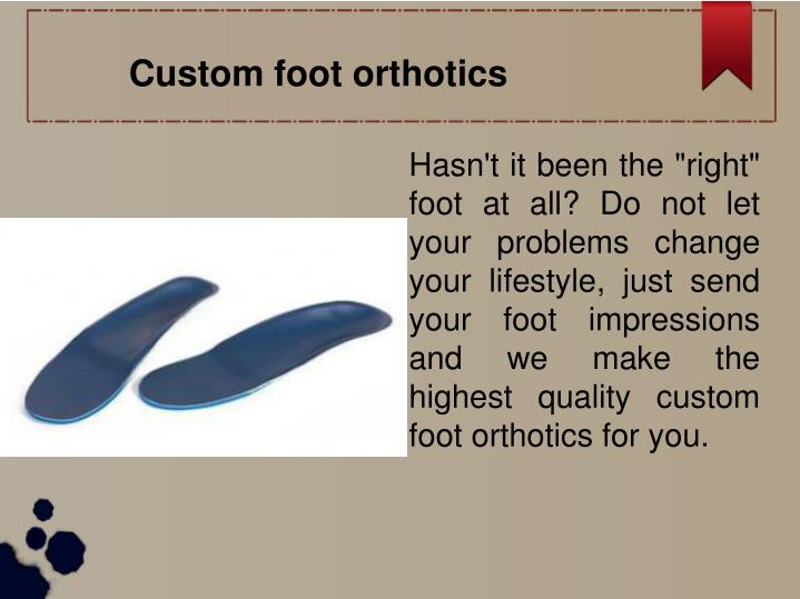 Custom foot orthotics