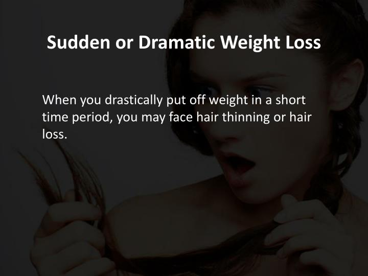 Sudden or Dramatic Weight Loss