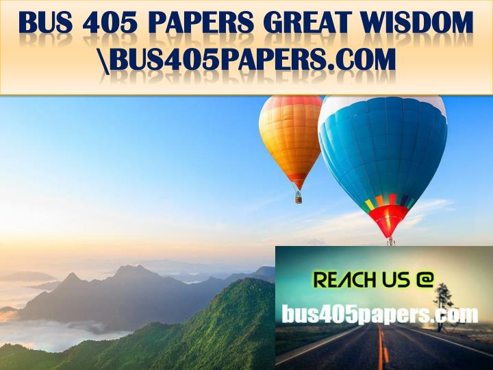 bus 405 papers great wisdom bus405papers com