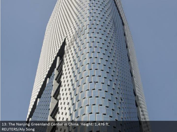 13: The Nanjing Greenland Center in China. Stature: 1,476 ft.  REUTERS/Aly Song