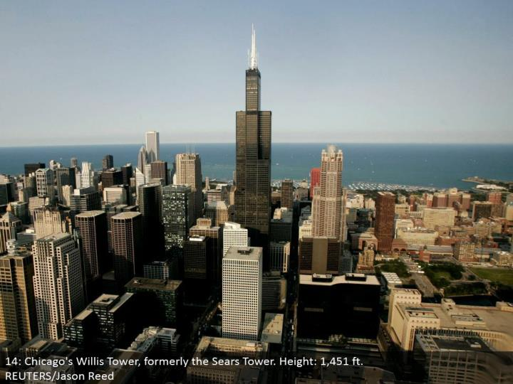 14: Chicago's Willis Tower, once in the past the Sears Tower. Tallness: 1,451 ft.  REUTERS/Jason Reed