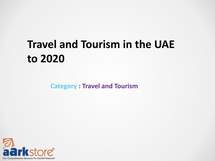 Travel and Tourism in the UAE to 2020