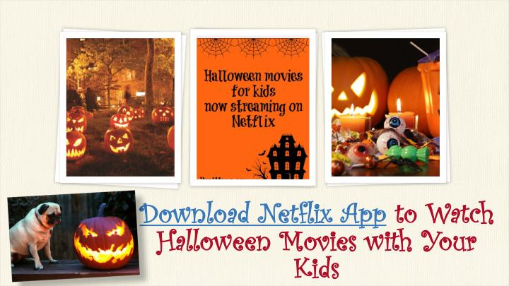 Download netflix app to w atch halloween movies with your kids