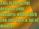 this is the great deal for your business with which you can save a lot of money