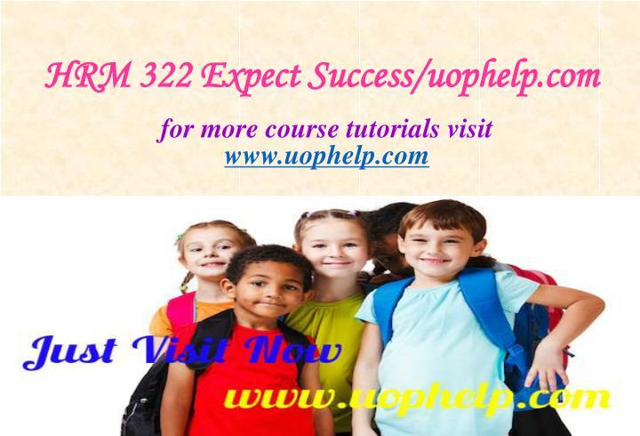 HRM 322 Expect Success/uophelp.com