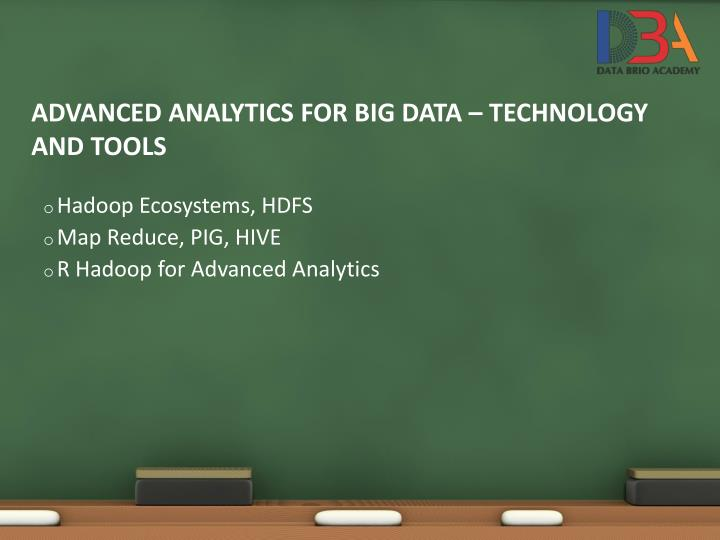 ADVANCED ANALYTICS FOR BIG DATA – TECHNOLOGY AND TOOLS