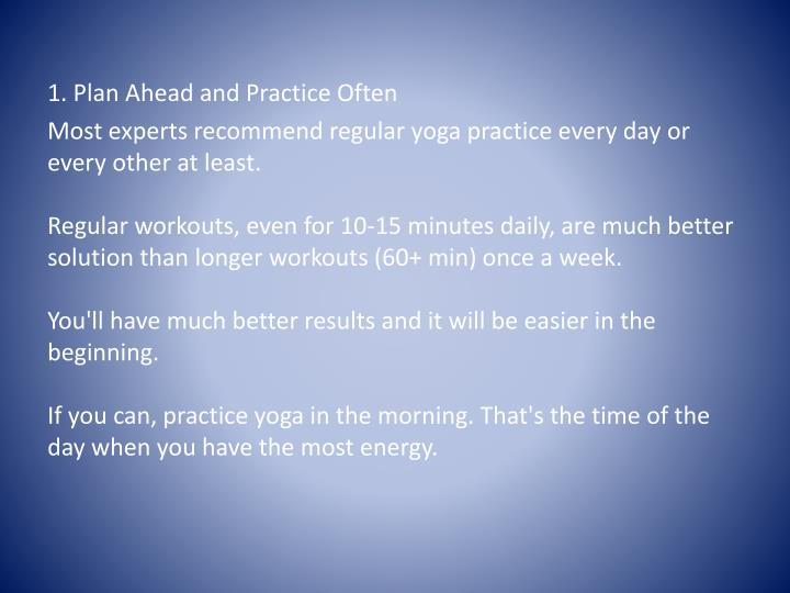 1. Plan Ahead and Practice Often