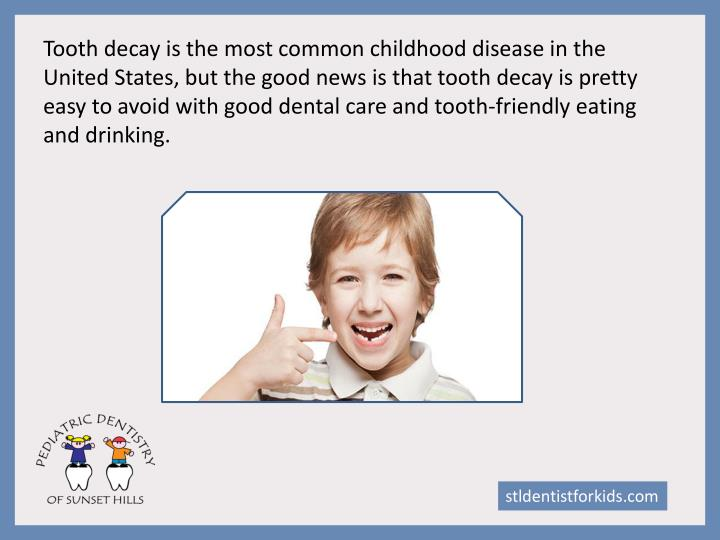 Tooth decay is the most common childhood disease in the United States, but the good news is that too...