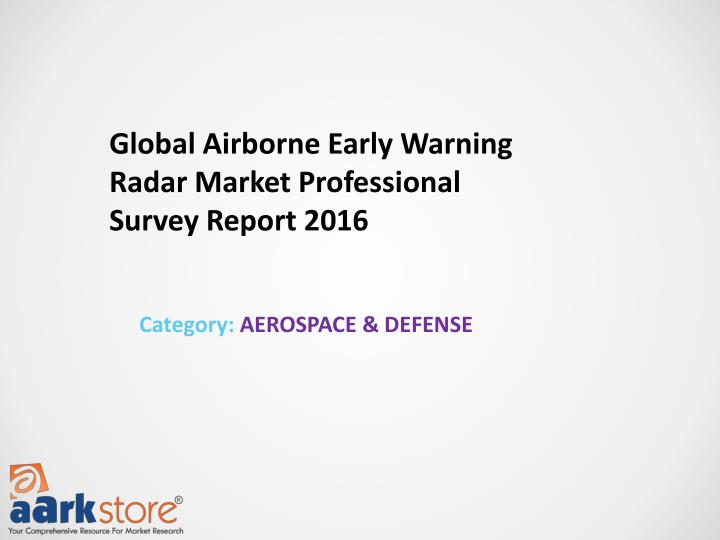 Global Airborne Early Warning Radar Market Professional Survey Report 2016
