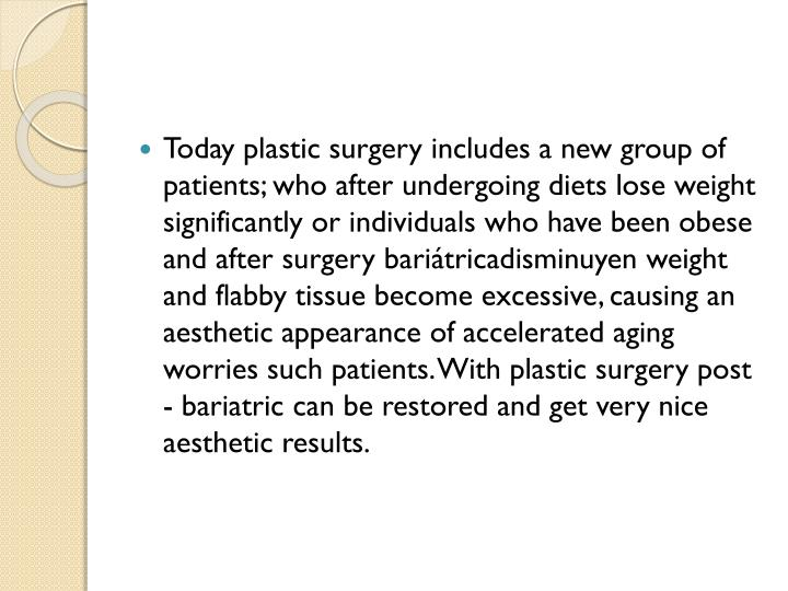 Today plastic surgery includes a new group of patients; who after undergoing diets lose weight signi...