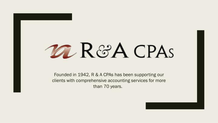 Founded in 1942, R & A CPAs has been supporting our clients with comprehensive accounting services f...