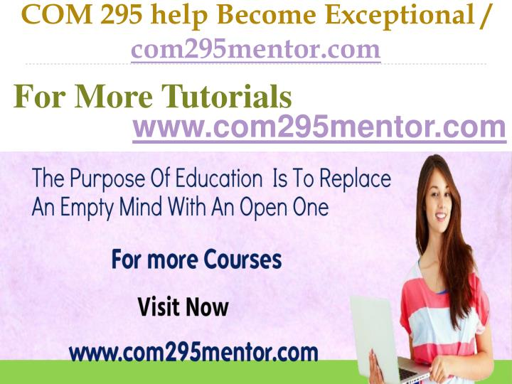 COM 295 help Become Exceptional