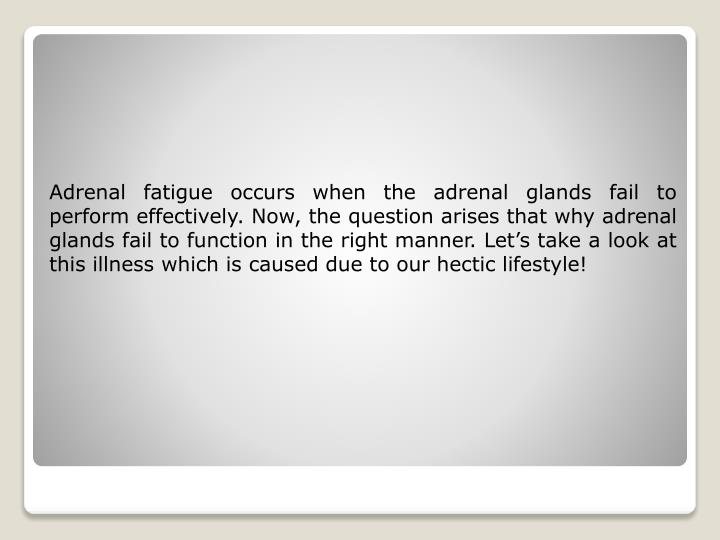 Adrenal fatigue occurs when the adrenal glands fail to perform effectively. Now, the question arises...