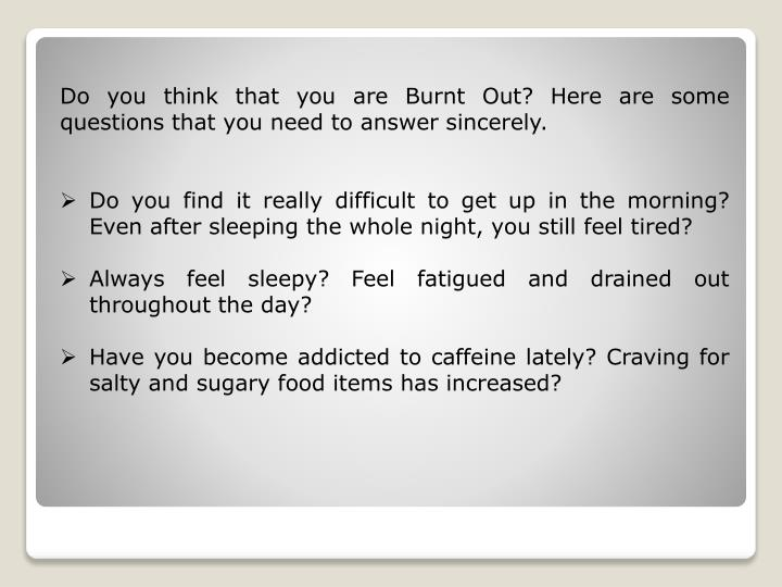 Do you think that you are Burnt Out? Here are some questions that you need to answer sincerely