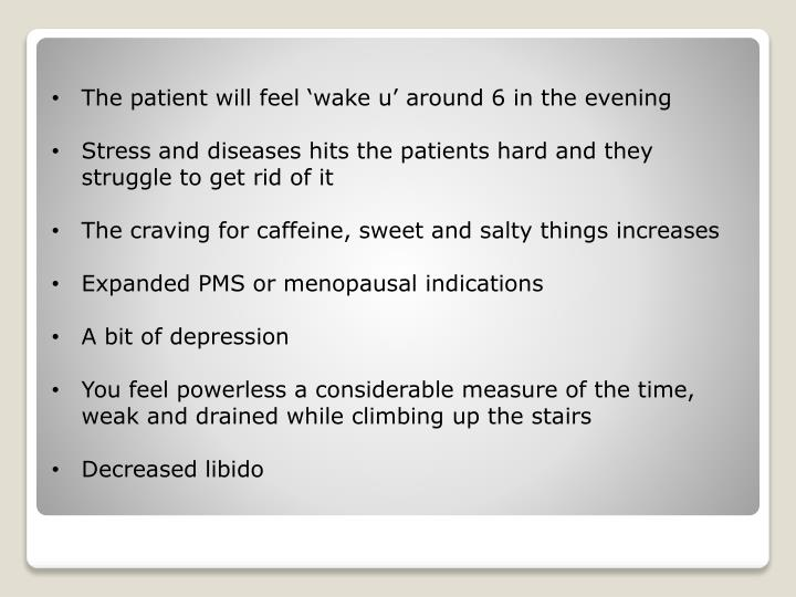 The patient will feel 'wake u' around 6 in the