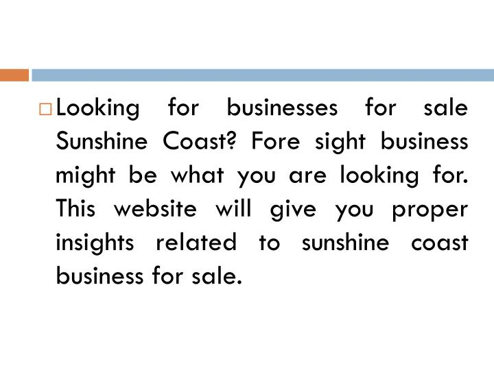 Looking for businesses for sale Sunshine Coast? Fore sight business might be what you are looking for. This website will give you proper insights related to sunshine coast business for sale.