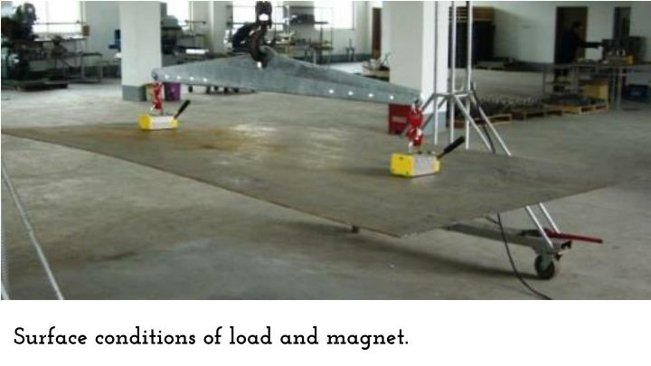 Surface conditions of load and magnet.
