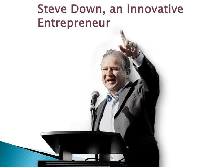 Steve down an innovative entrepreneur