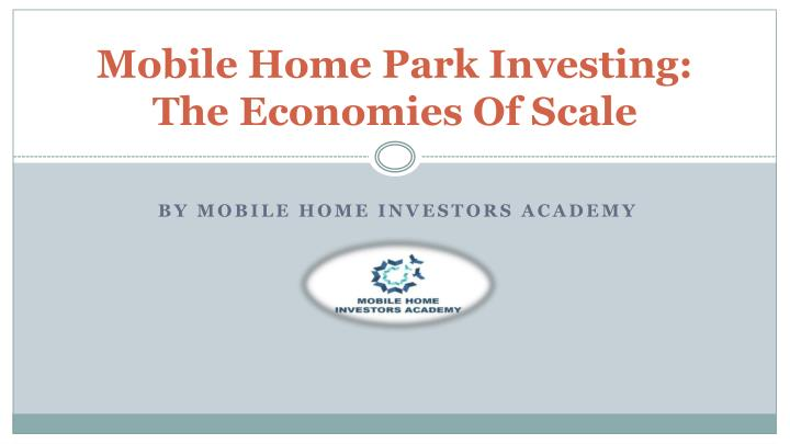 Mobile home park investing the economies of scale