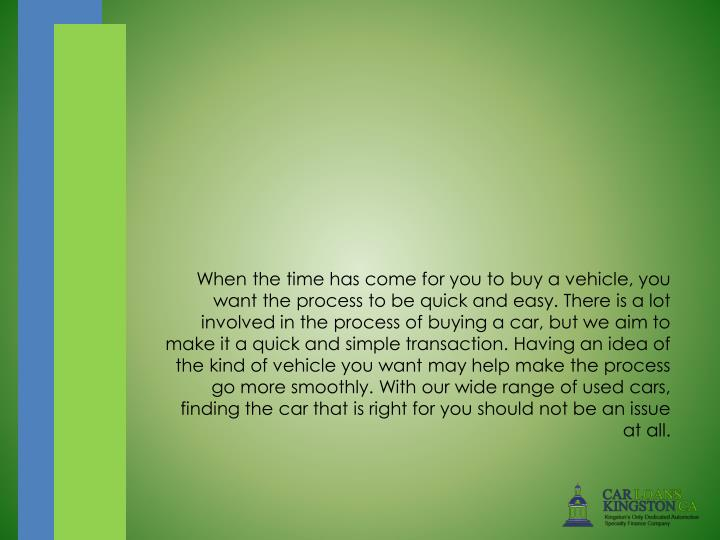 When the time has come for you tobuy a vehicle, you want the process to be quick and easy. There i...