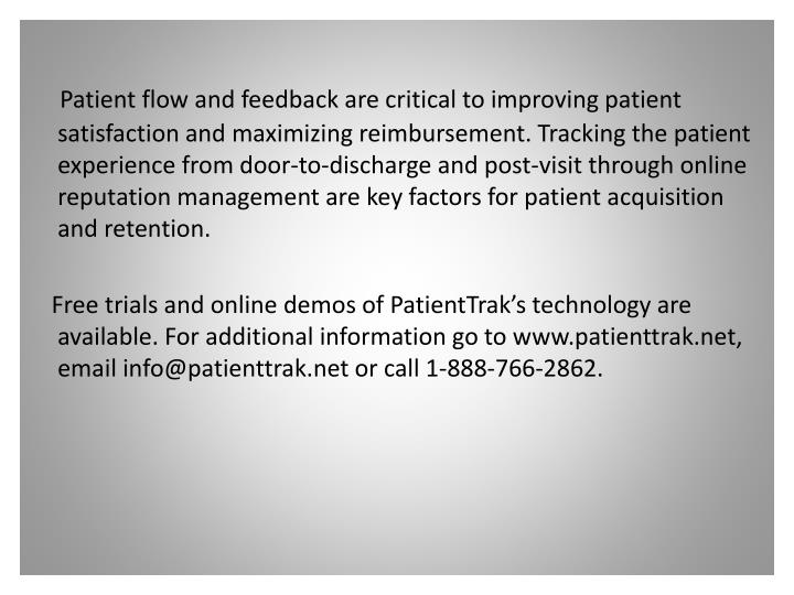 Patient flow and feedback are critical to improving patient satisfaction and maximizing reimbursement. Tracking the patient experience from door-to-discharge and post-visit through online reputation management are key factors for patient acquisition and retention.