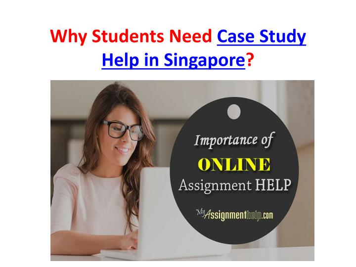 Why students need case study help in singapore