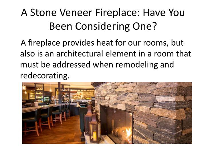A stone veneer fireplace have you been considering one2