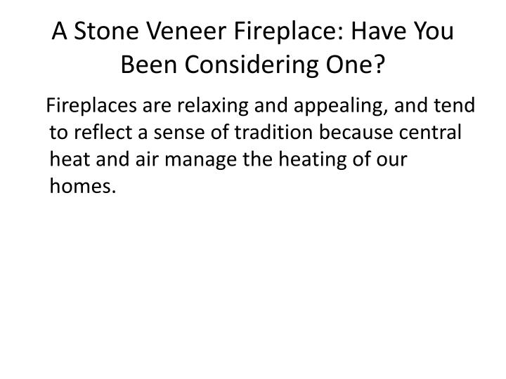 A Stone Veneer Fireplace: Have You Been Considering One?