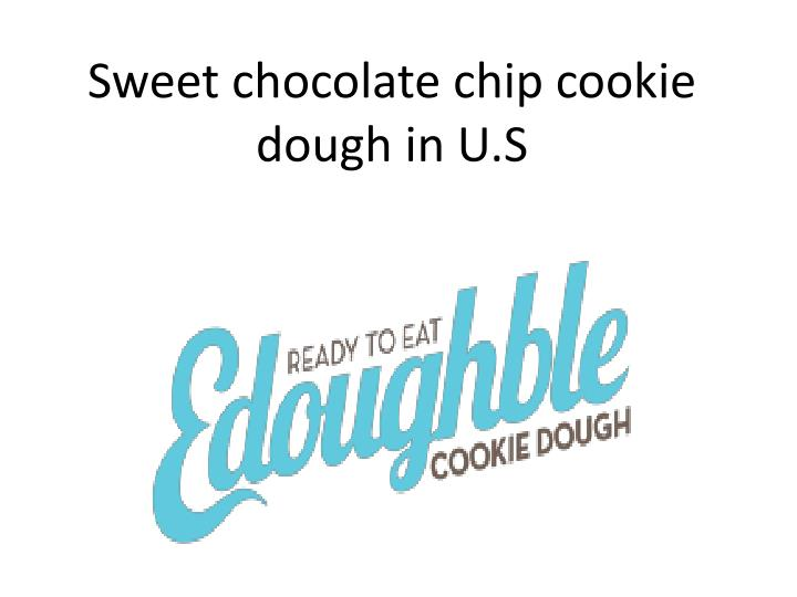 sweet chocolate chip cookie dough in u s
