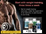 start with weight training three times a week