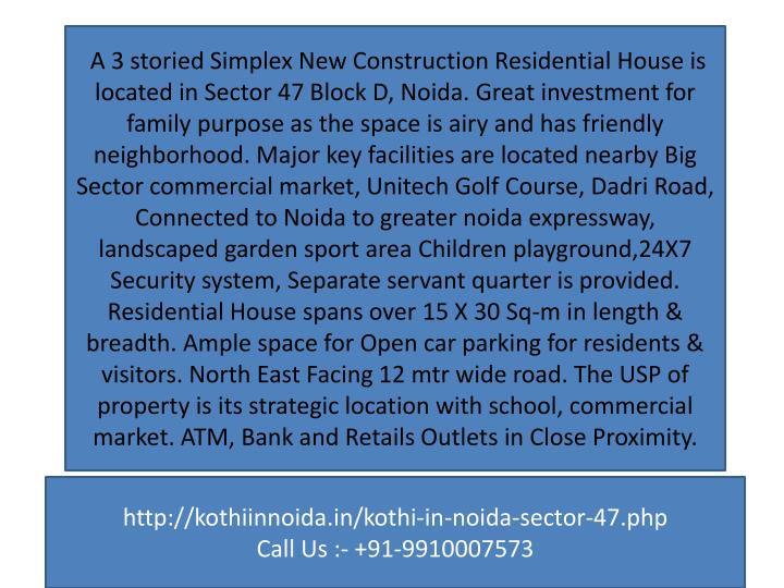A 3 storied Simplex New Construction Residential House is located in Sector 47 Block D,