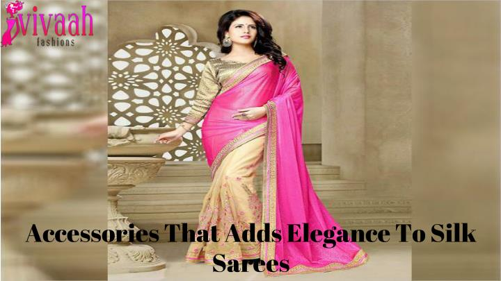 accessories that adds elegance to silk sarees n.