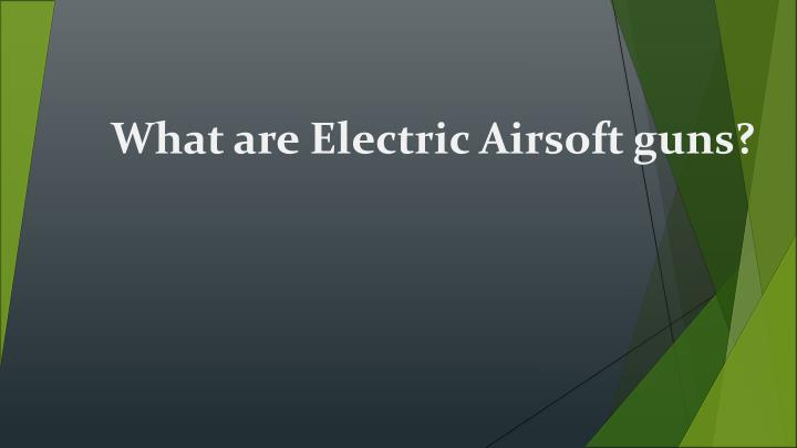 What are electric airsoft guns