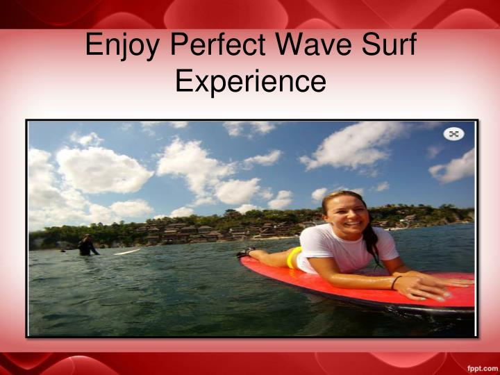 Enjoy Perfect Wave Surf Experience