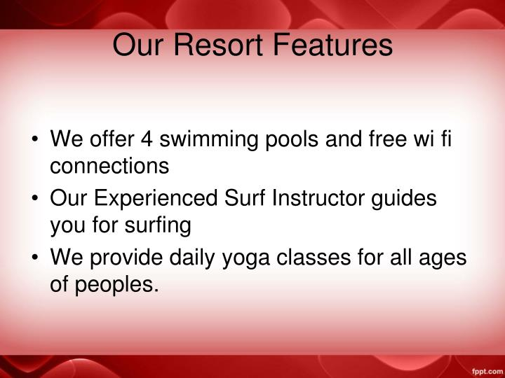 Our resort features