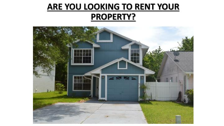 ARE YOU LOOKING TO RENT YOUR