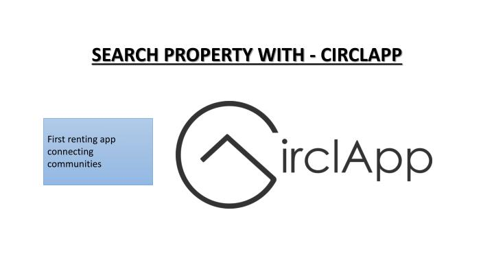 SEARCH PROPERTY WITH - CIRCLAPP