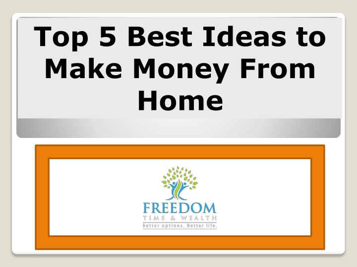 Top 5 Best Ideas to Make Money From Home