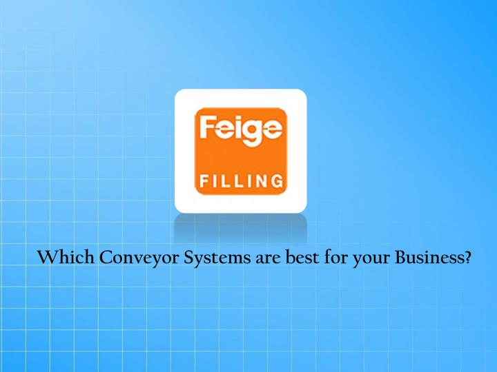 Which Conveyor Systems are best for your Business?