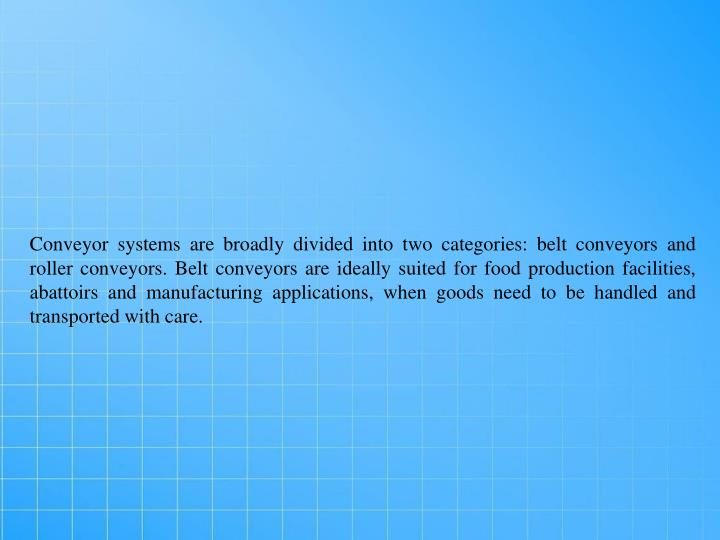 Conveyor systems are broadly divided into two categories: belt conveyors and roller conveyors. Belt ...