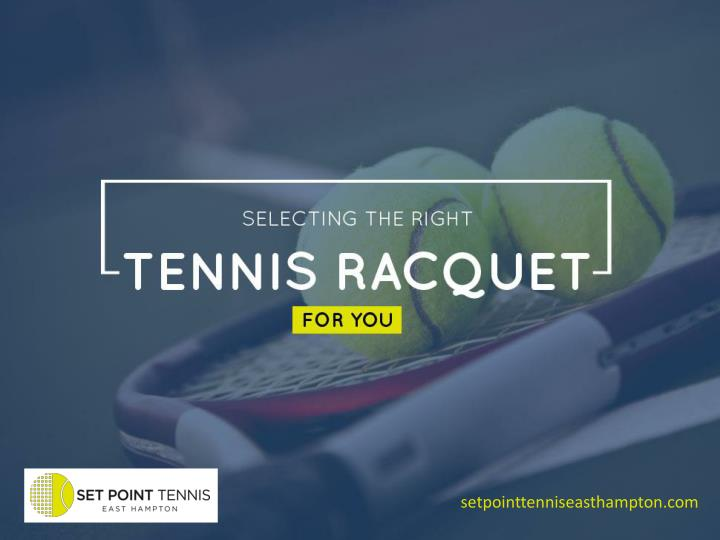 Selecting the right tennis racquet for you