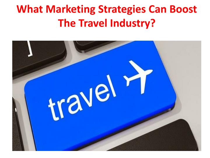 What marketing strategies can boost the travel industry