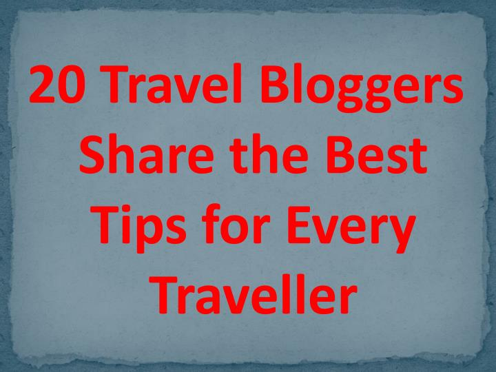 20 Travel Bloggers Share the Best Tips for Every